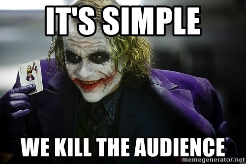 joker - IT'S SIMPLE WE KILL THE AUDIENCE