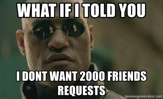 Scumbag Morpheus - what if I told you I dont want 2000 friends requests