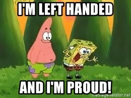 Ugly and i'm proud! - I'm left handed and i'm proud!