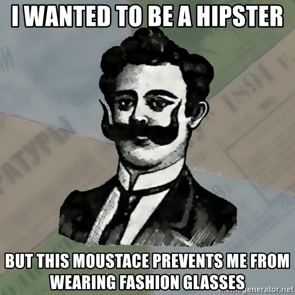Old russian advisor - I wanted to be a hipster but this moustace prevents me from wearing fashion glasses