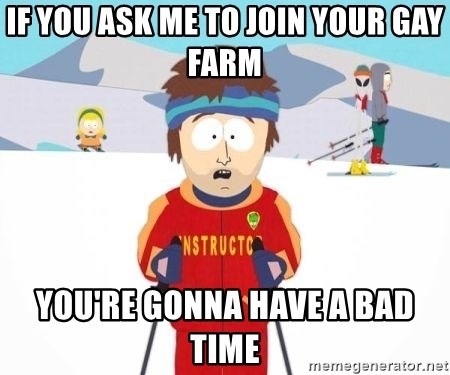 South Park Ski Teacher - If you ask me to join your gay farm You're gonna have a bad time