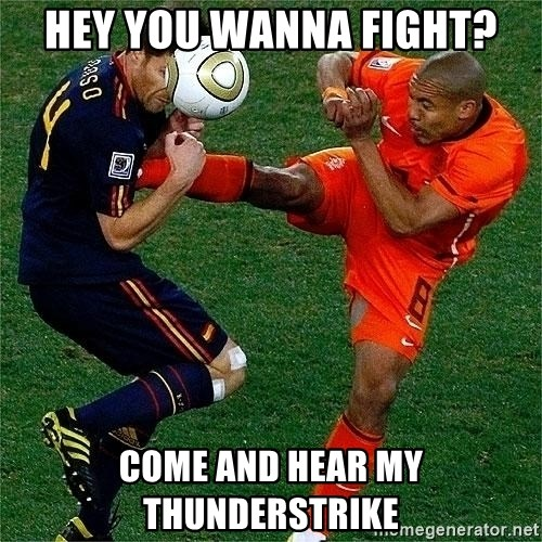 Netherlands - Hey You Wanna fight? COme and hear my thunderstrike