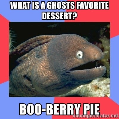 What Is A Ghosts Favorite Dessert Boo Berry Pie Bad Joke Eels Meme Generator