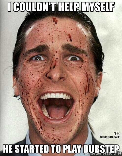 american psycho - i couldn't help myself he started to play dubstep