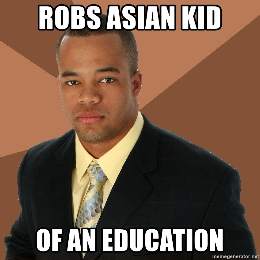 Successful Black Man - Robs ASian kid of an education