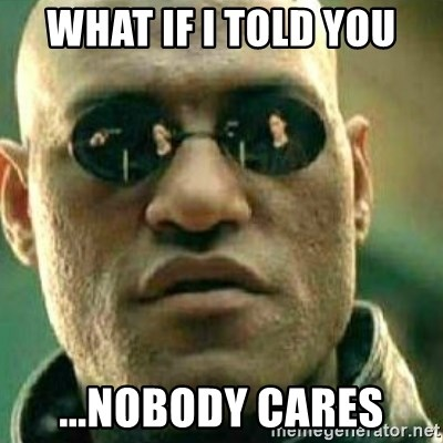 What If I Told You - What if I told you ...nobody cares