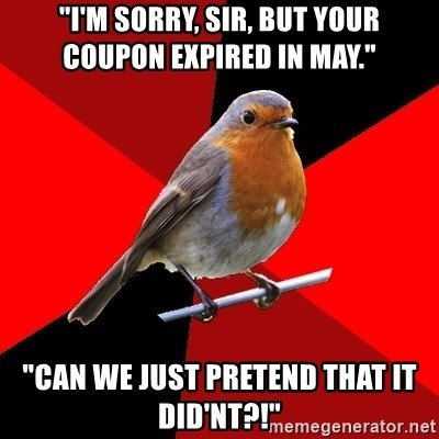 """Retail Robin - """"I'm sorry, sir, but your coupon expired in may."""" """"can we just pretend that it did'nt?!"""""""