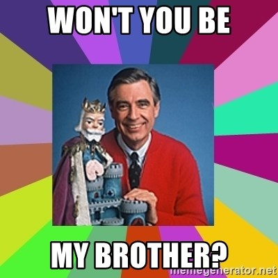 mr rogers  - Won't you be My brother?