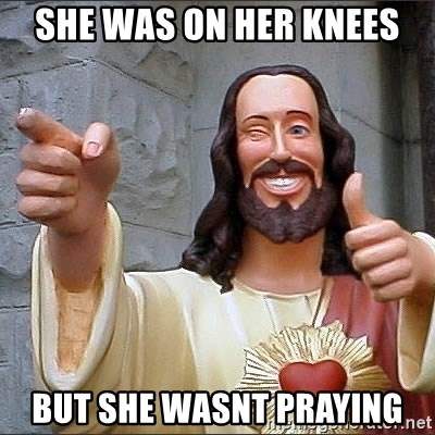 jesus says - she was on her knees but she wasnt praying