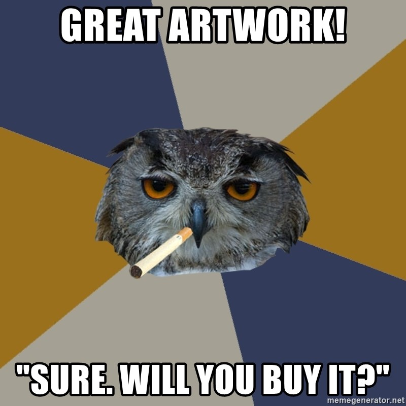 """Art Student Owl - GREAT ARTWORK! """"sure. will you buy it?"""""""