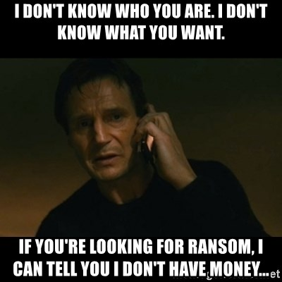 liam neeson taken - I don't know who you are. I don't know what you want. If you're looking for ransom, I can tell you I don't have money...