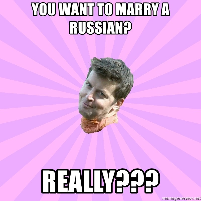 Sassy Gay Friend - You want to marry a russian? really???