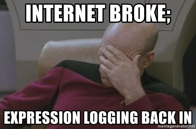 Jean Luc Picard - internet broke;  expression logging back in