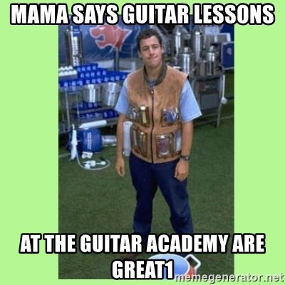 The Waterboy - Mama Says Guitar lessons  at the guitar academy are great1