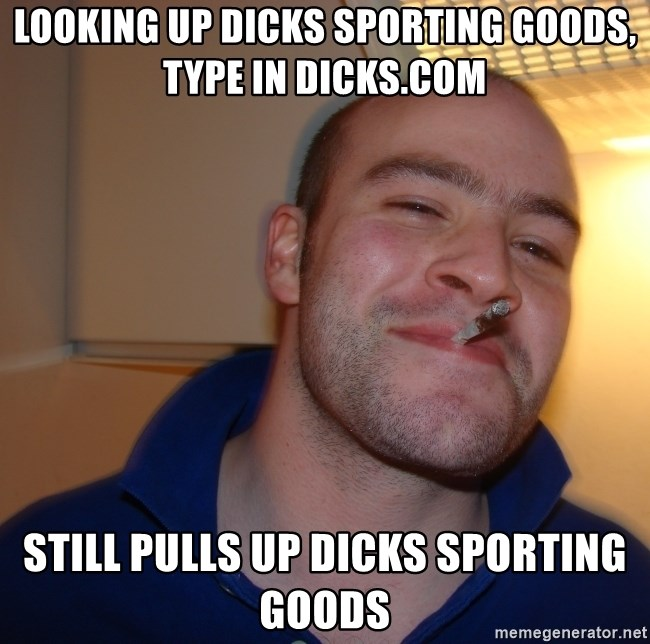 Good Guy Greg - Looking up dicks sporting goods, type in dicks.com still pulls up Dicks Sporting goods