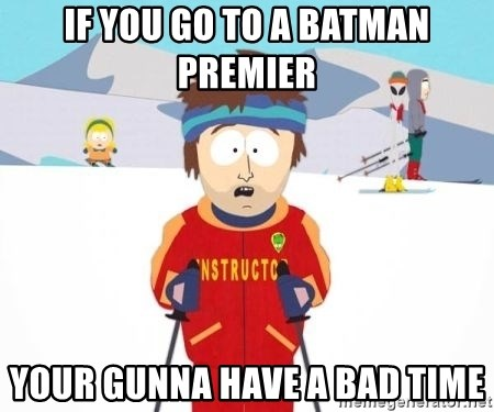 South Park Ski Teacher - If you go to a batman premier your gunna have a bad time
