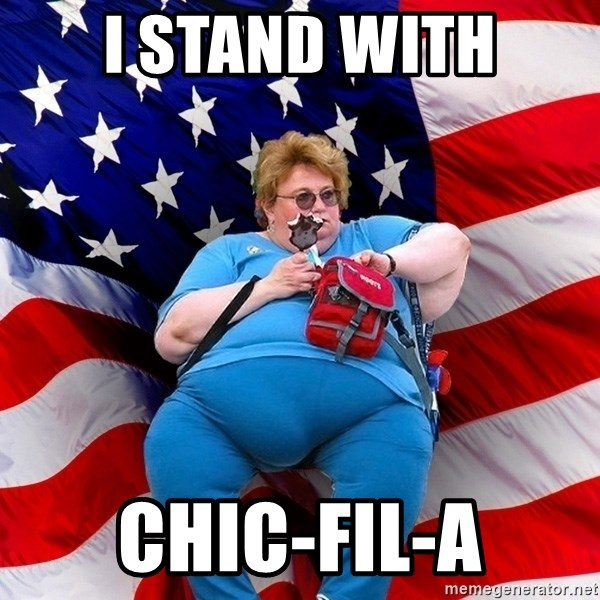 Obese American - I stand with chic-fil-a