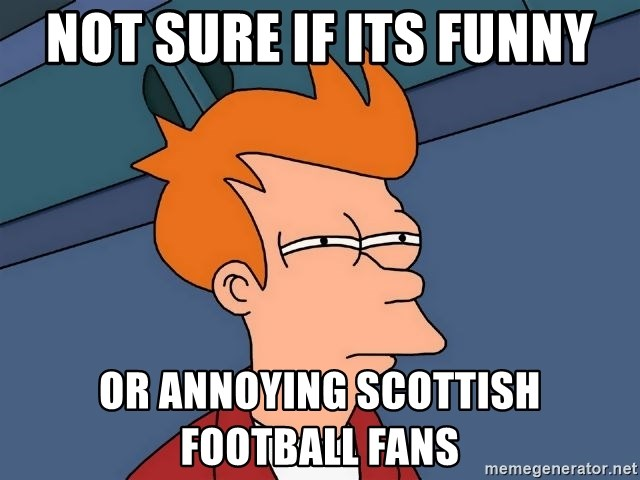 Not Sure If Its Funny Or Annoying Scottish Football Fans