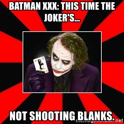 Typical Joker - Batman xxx: this time the joker's... Not shooting blanks.