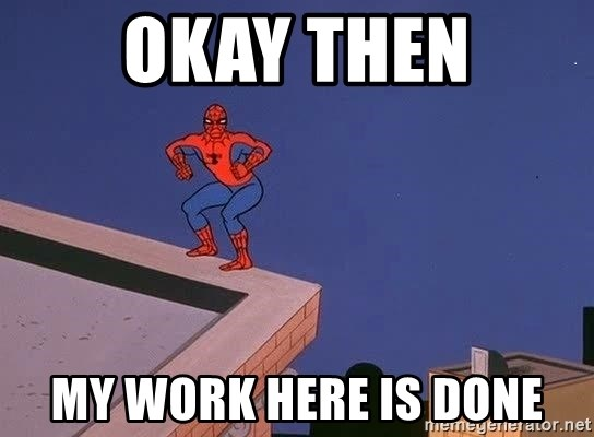 Okay Then My Work Here Is Done Spiderman12345 Meme Generator