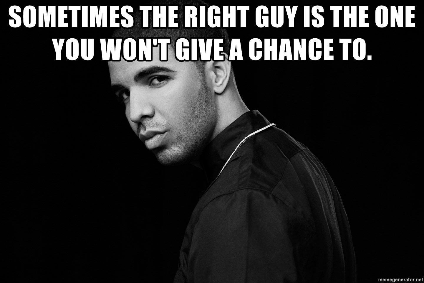 Drake quotes - Sometimes the right guy is the one you won't give a chance to.