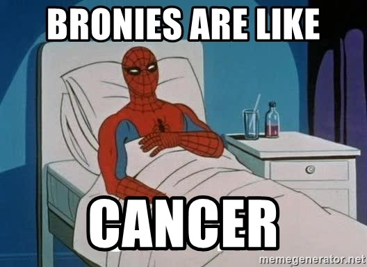 Cancer Spiderman - BRONIES ARE LIKE CANCER