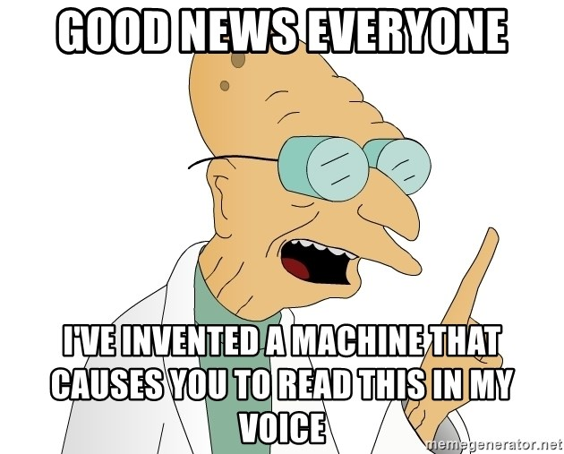 Good News Everyone - good news everyone i've invented a machine that causes you to read this in my voice