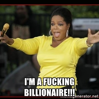 Overly-Excited Oprah!!!  - I'm a fucking billionaire!!!