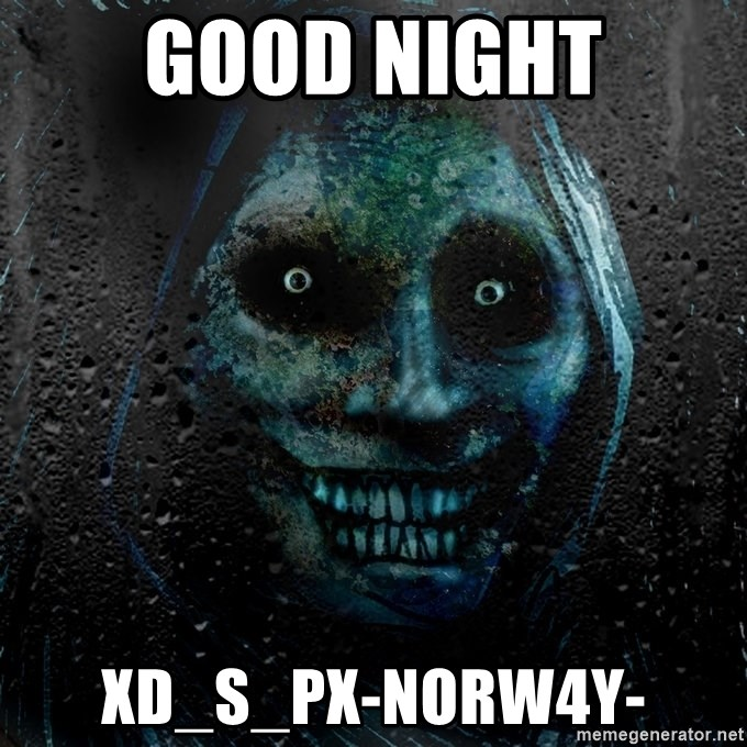 Real Horrifying House Guest - good night xD_S_Px-NORW4Y-