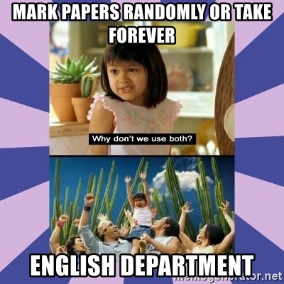 Why don't we use both girl - Mark papers Randomly Or Take Forever English Department