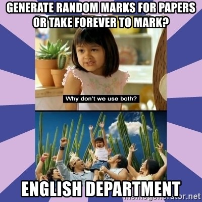 Why don't we use both girl - Generate Random Marks For Papers Or take FOrever to Mark? English Department