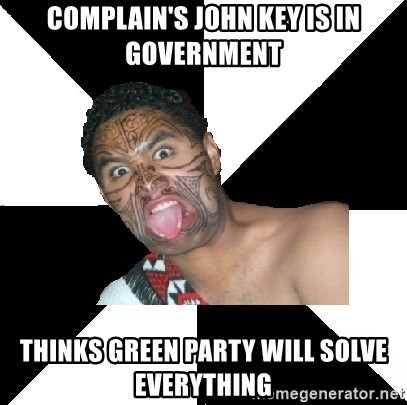 Maori Guy - complain's john key is in government thinks green party will solve everything