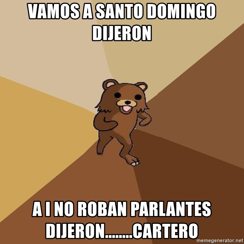 Pedo Bear From Beyond - vamos a santo domingo dijeron a i no roban parlantes dijeron........cartero