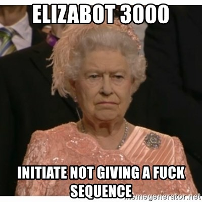 Unimpressed Queen - Elizabot 3000 initiate not giving a fuck sequence
