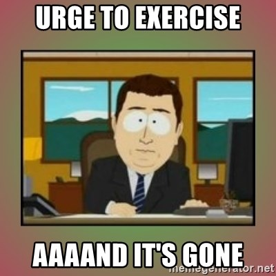 aaaand its gone - Urge to exercise Aaaand it's gone