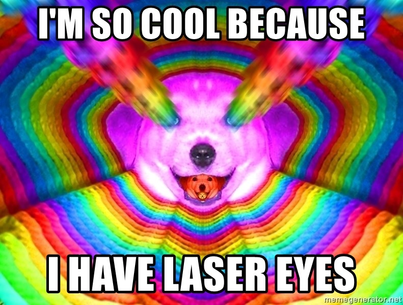 I'm so cool because I have laser eyes - Final Advice Dog