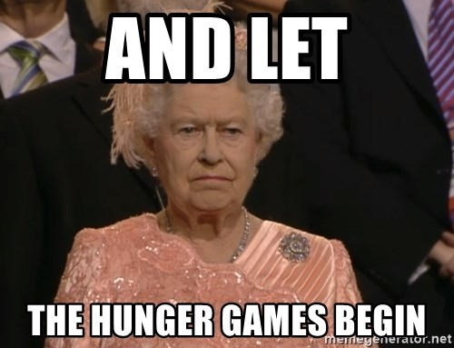 Angry Elizabeth Queen - and let the hunger games begin