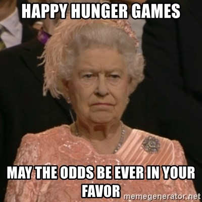 The Olympic Queen - Happy hunger games may the odds be ever in your favor