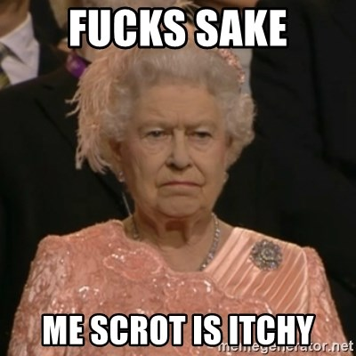 The Olympic Queen - fucks sake me scrot is itchy