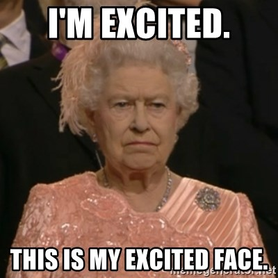 The Olympic Queen - i'm excited. this is my excited face.