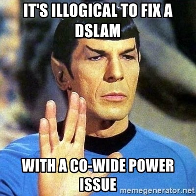 Spock - it's illogical to fix a dslam with a co-wide power issue