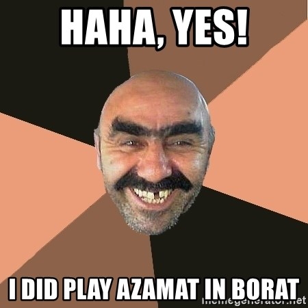 Provincial Man - Haha, Yes! I Did Play Azamat in Borat