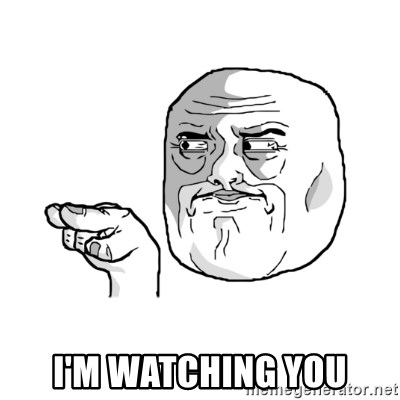 i'm watching you meme - I'm watching you