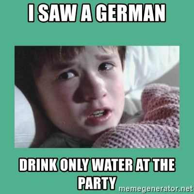 sixth sense - I SAW A GERMAN DRINK ONLY WATER AT THE PARTY