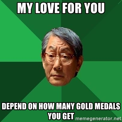 High Expectations Asian Father - my love for you depend on how many gold medals you get