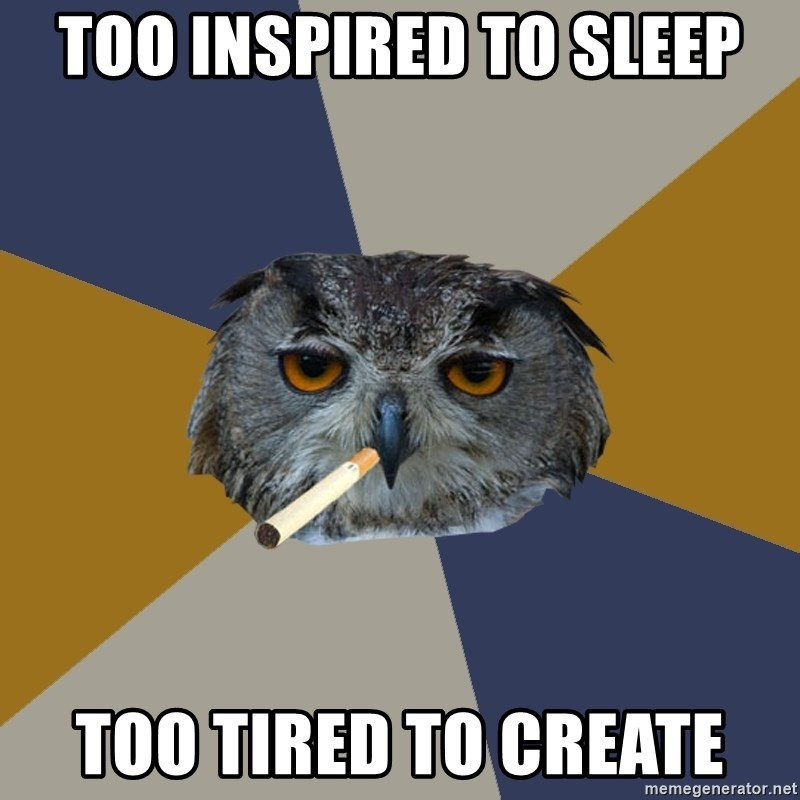 Art Student Owl - Too inspired to sleep too tired to create