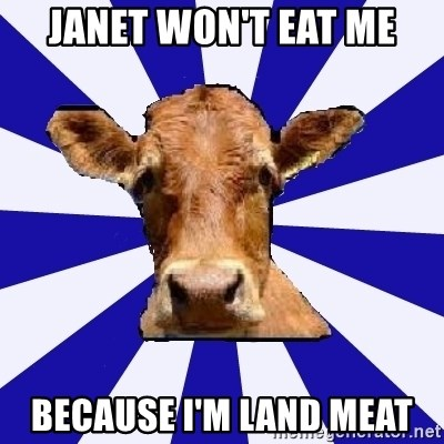 Low self esteem cow - Janet won't eat me because I'm land meat