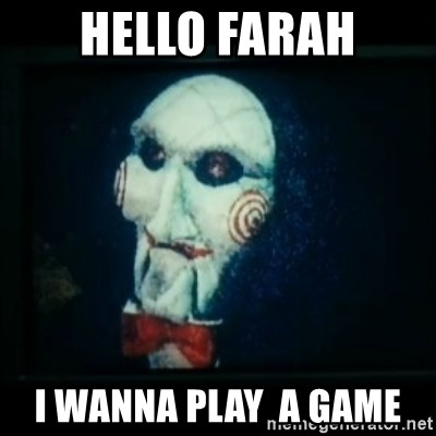SAW - I wanna play a game - hello farah i wanna play  a game