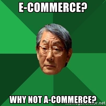 High Expectations Asian Father - E-Commerce? Why Not A-commerce?