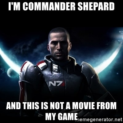 Mass Effect - i'm commander shepard  and this is not a movie from my game